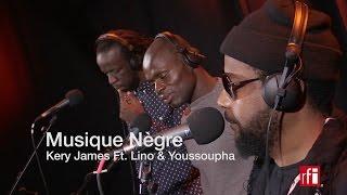 """""""Musique nègre"""" par Kery James, Youssoupha et Lino #ExclusivitéRFI"""
