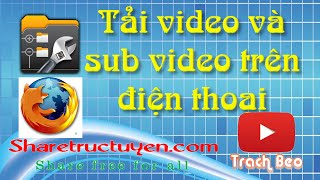 Hướng dẫn tải video và sub video trên điện thoại...