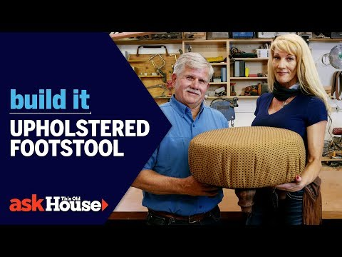 How to Build an Upholstered Footstool   Build It   Ask This Old House
