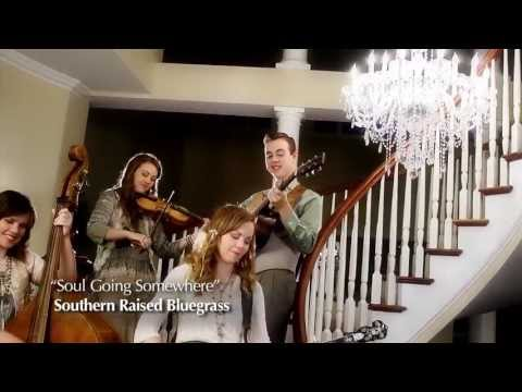 """Southern Raised 2013-Original Song """"A Soul Going Somewhere"""" Performance-Style Music Video"""