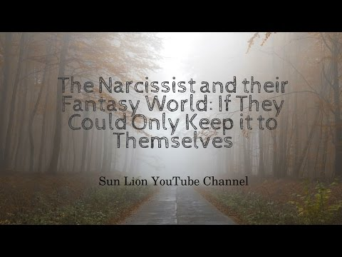 The Narcissist and their Fantasy World: If They Could Only Keep it to Themselves