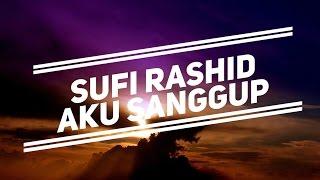 Sufi Rashid - Aku Sanggup (Lirik)