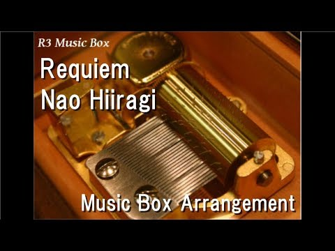 "Requiem/Nao Hiiragi [Music Box] (Anime ""Dusk Maiden of Amnesia"" Insert Song)"