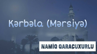 Namiq Qaraçuxurlu - Kərbəla (Mərsiyə) full download video download mp3 download music download