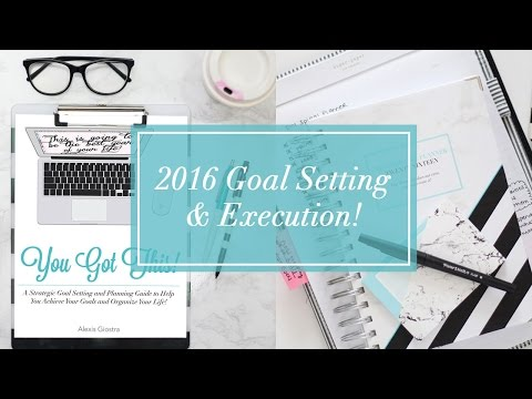 2016 Goal Setting + Execution   YOU GOT THIS!