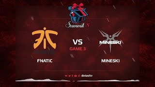 Fnatic против Mineski, Третья карта, Квалификация на Dota Summit 8