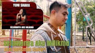 SELAMANYA AKU MILIKMU - YUNI SHARA (OST. SAUR SEPUH) | ANDI DERISMAN COVER