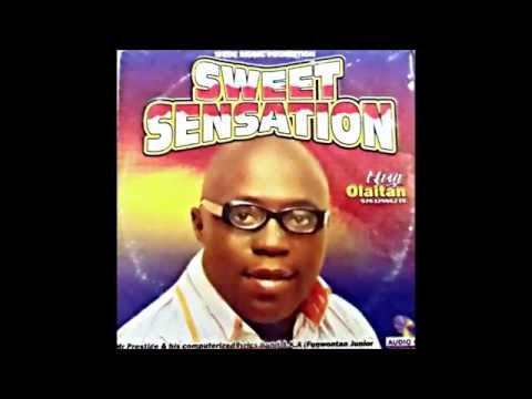 Niyi Olaitan Mr Presitige (Funwontan Junior)  Sweet Sensation:  A jo ma jo ni.