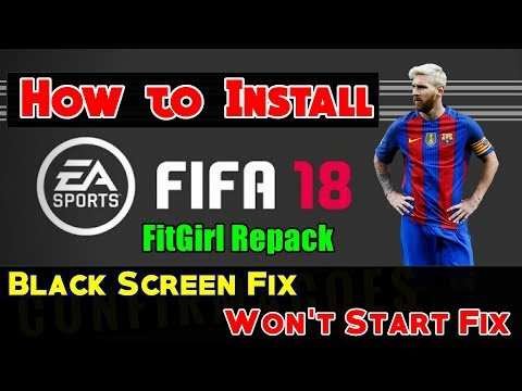 How To Install FIFA 18 Fitgirl Repack On PC | Black Screen FIx + Won't Start Fix