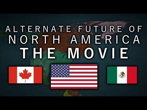 Alternate Future of North America - THE MOVIE