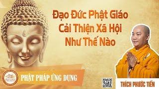 Đạo Đức Phật Giáo Cải Thiện Xã Hội Như Thế Nào - Thầy Thích Phước Tiến