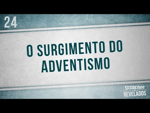 O surgimento do Adventismo | Segredos Revelados