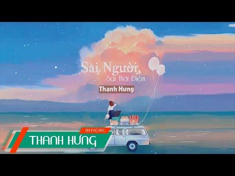Sai Người Sai Thời Điểm | Thanh Hưng | Lyrics Video HD (Bản Gốc) - Thời lượng: 6 phút, 9 giây.