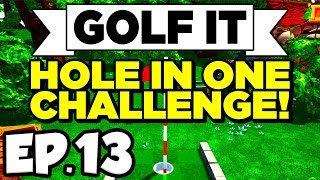 Golf It! Ep.13 -  •️ HOLE IN ONE CHALLENGE, • SO CLOSE!!! (Multiplayer Gameplay / Let's Play)