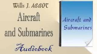 Aircraft and Submarines Audiobook Willis J. ABBOT