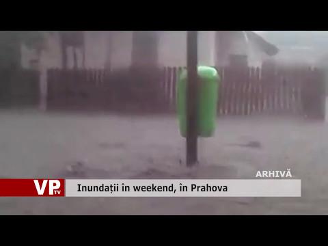 Inundații în weekend, în Prahova