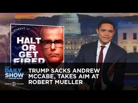 Trump Sacks Andrew McCabe, Takes Aim at Robert Mueller | The Daily Show - Thời lượng: 6:01.