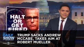 Video Trump Sacks Andrew McCabe, Takes Aim at Robert Mueller | The Daily Show MP3, 3GP, MP4, WEBM, AVI, FLV Juni 2018
