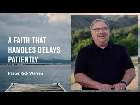 """""""A Faith That Handles Delays Patiently"""" with Pastor Rick Warren"""