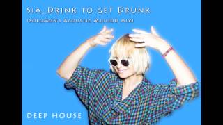 Sia-Drink to get Drunk (Solomon's Acoustic Method mix)