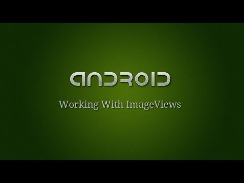 Android Development - 8 - Working With ImageViews