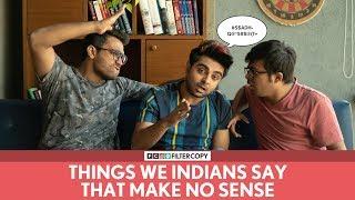 Video FilterCopy | Things We Indians Say That Make No Sense | Ft. Akash Deep Arora and Viraj Ghelani MP3, 3GP, MP4, WEBM, AVI, FLV Maret 2019