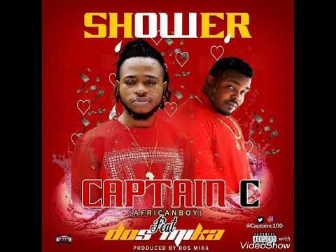 Captain-C (AfricanBoy) Ft Dos Mika|| Shower (official Audio)