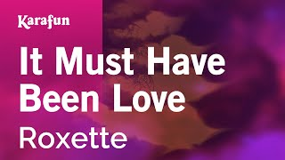 Karaoke It Must Have Been Love - Roxette *