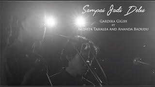 Sampai Jadi Debu - (Gardika Gigih ft Monita Tahalea and Ananda Badudu)