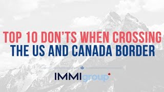 Video TOP 10 DON'TS WHEN CROSSING THE US AND CANADA BORDER MP3, 3GP, MP4, WEBM, AVI, FLV Mei 2019