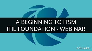 A Beginning to ITSM | ITIL Foundation | Webinar - 1 | Edureka