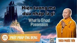 Hiện Tượng Ma Dựa Nhập Là Gì? (What Is Ghost Possession?) - English Sub - Thầy Thích Phước Tiến