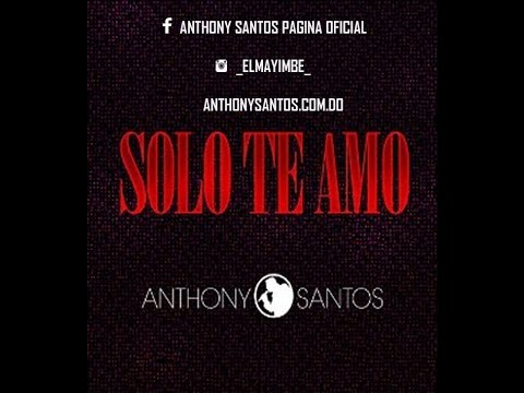 Letra Solo te Amo Anthony Santos