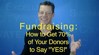 "Fundraising: How to Get 70% of Your Donors to Say ""Yes!"""