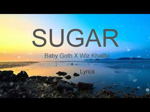 Baby Goth -  SUGAR ft  Wiz Khalifa [ Lyric / lyrics Video ]