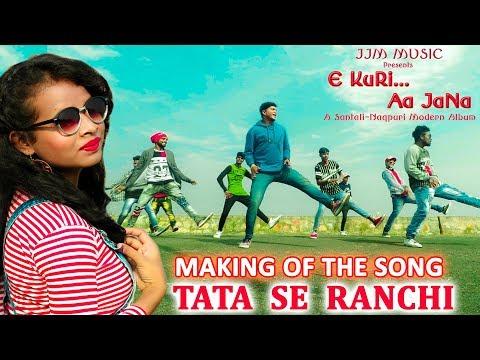 Video Making of the song - Tata se Ranchi || Album - E KURI AA JANA || New Santali Nagpuri Album 2018 download in MP3, 3GP, MP4, WEBM, AVI, FLV January 2017