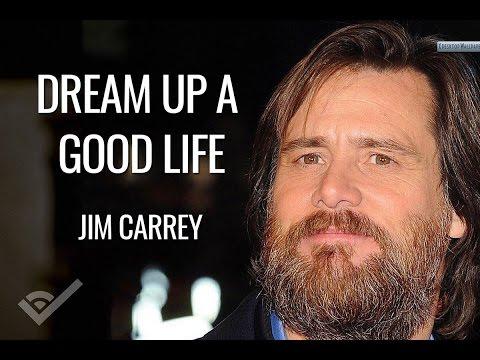 Jim Carrey | Dream Up A Good Life