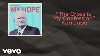 Kari Jobe - The Cross Is My Confession (Lyric Video)