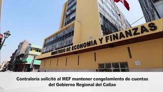 Ndp56 Contraloría solicitó al Ministerio de Economía y Finanzas mantener congelamiento de cuentas del Gobierno Regional del Callao