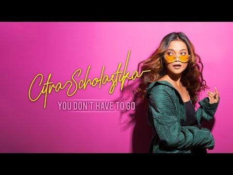 Download Lagu Citra Scholastika - You Don't Have To Go (Official Lyric Video) Music Video