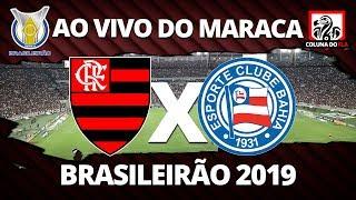 FLAMENGO X BAHIA AO VIVO DO MARACA | 32ª RODADA BRASILEIRÃO 2019 - NARRAÇÃO RUBRO-NEGRA