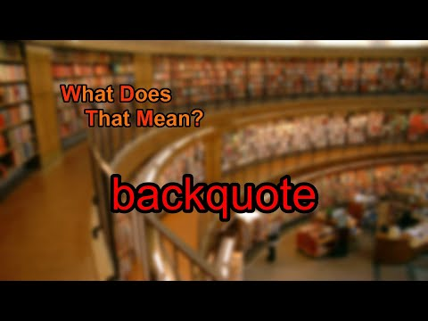 What Does Backquote Mean?