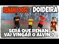 Renan Footz Vs Doideira A Vingan a Do Alvin