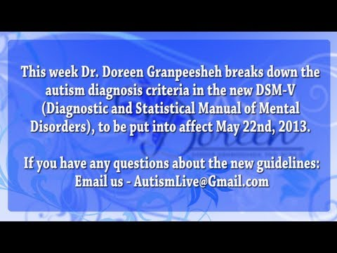 Autism - This week Dr. Doreen Granpeesheh breaks down the autism diagnosis criteria in the new DSM-V (Diagnostic and Statistical Manual of Mental Disorders), to be pu...