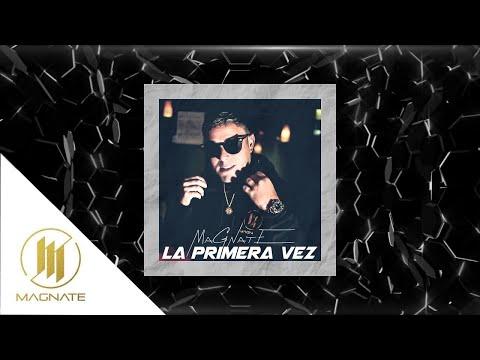 La Primera Vez - Magnate (видео)
