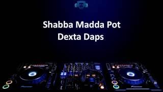 Dexta Daps - Shabba Madda Pot (Lyrics)