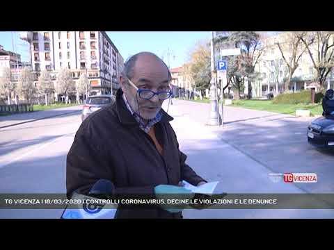 TG VICENZA | 18/03/2020 | CONTROLLI CORONAVIRUS, DECINE LE VIOLAZIONI E LE DENUNCE