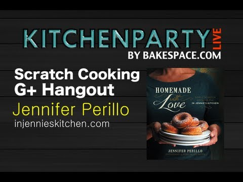 Cooking From Scratch Google Hangout with Jennifer Perillo #kitchenparty