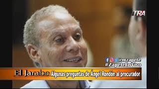 Algunas preguntas de Angel Rondon al procurador El Jarabe
