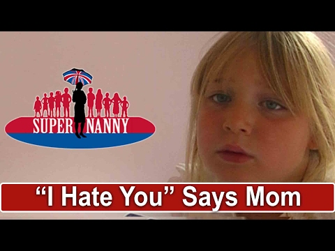 Mum Tells 6Yr Old Daughter She Hates Her | Supernanny